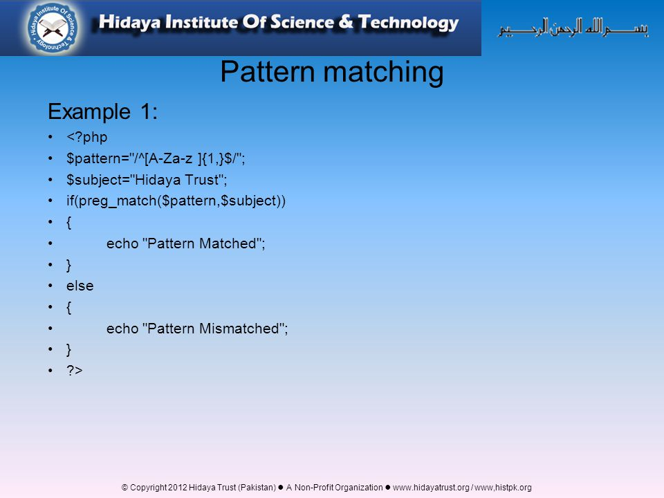 Pattern matching Example 1: < php $pattern= /^[A-Za-z ]{1,}$/ ;